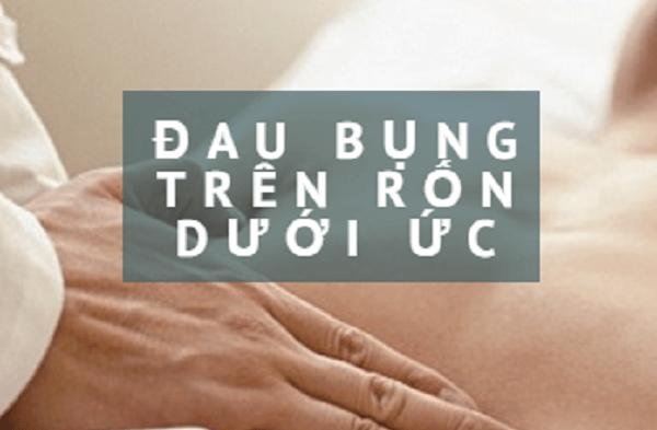 Nguyên nhân gây ra hiện tượng đau bụng trên rốn dưới ức
