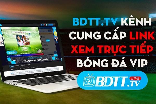 BDTT.tv kênh cung cấp link xem trực tiếp bóng đá VIP
